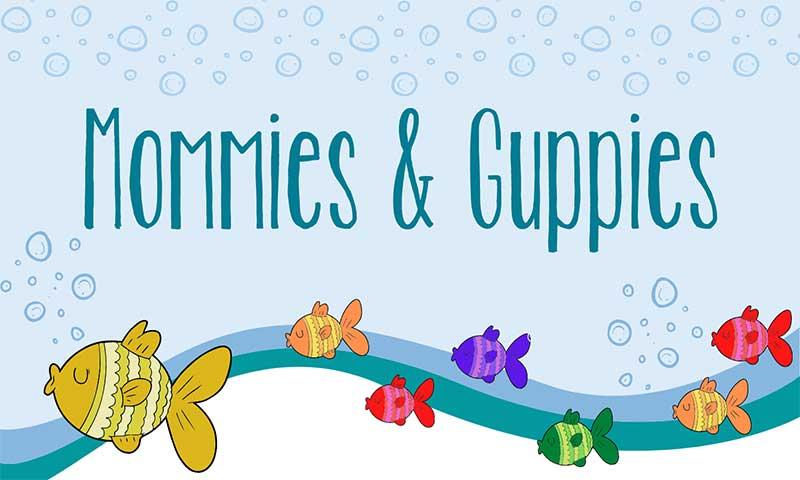 Mommies & Guppies